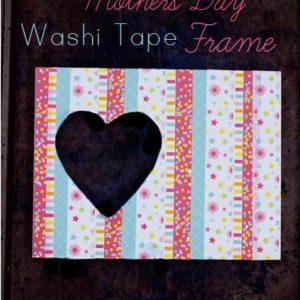 Washi Tape Frame For Mom! #mothersday