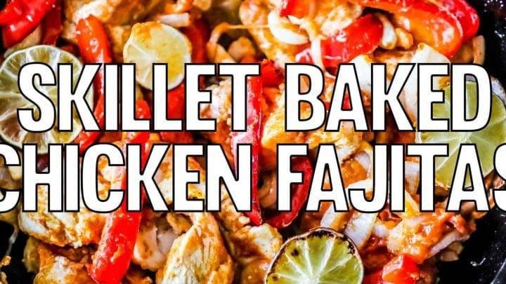 Skillet Baked Chicken Fajitas